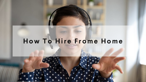 How to Hire from Home