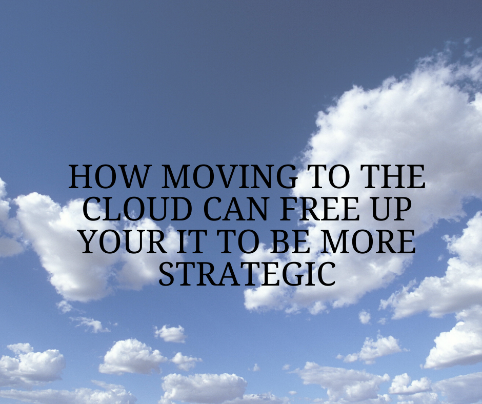 How moving to the cloud can free up your IT to be more strategic.